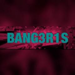 BANG3R1S '